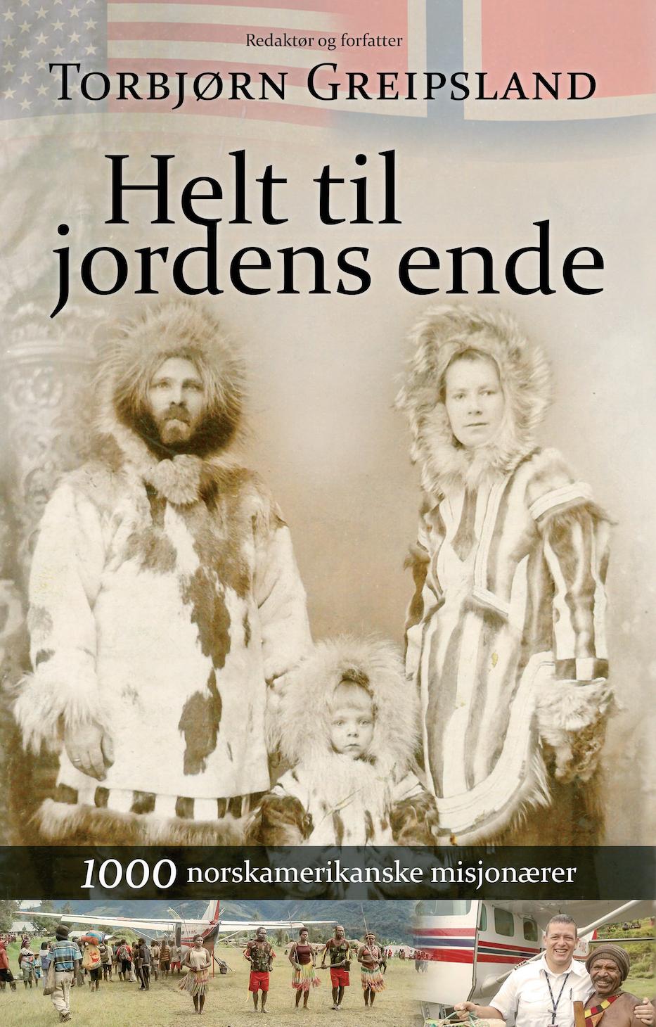 Helt til jordens ende 1000 norskamerikanske misjonærer
